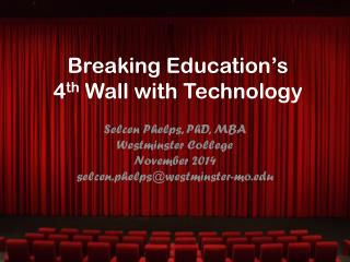 Breaking Education's 4 th  Wall with Technology