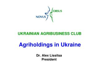 UKRAINIAN AGRIBUSINESS CLUB Agriholdings in Ukraine Dr. Alex Lissitsa President