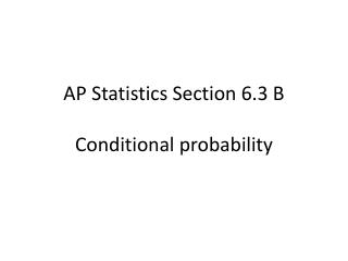 AP Statistics Section 6.3  B Conditional probability