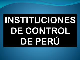 INSTITUCIONES DE CONTROL DE PERÚ