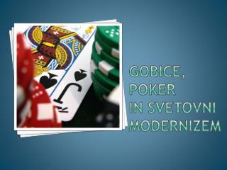 gOBICE, Poker in svetovni  MODERNIZEM