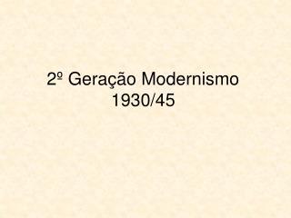 2  Gera  o Modernismo  1930