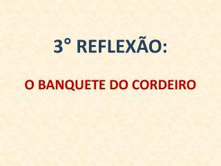 3° REFLEXÃO:  O BANQUETE DO CORDEIRO