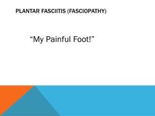 Plantar Fasciitis ( Fasciopathy )