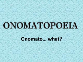 Onomato … what?