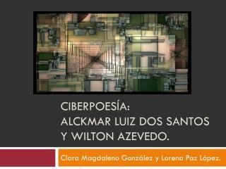 Ciberpoes�a :  alckmar l uiz  dos santos y  wilton azevedo .