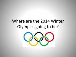 Where are the 2014 Winter Olympics going to be?