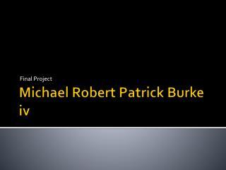 Michael Robert Patrick Burke iv