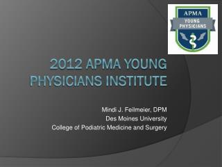 2012 APMA Young Physicians Institute