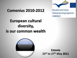 Comenius  2010-2012 European cultural diversity,  is our common wealth