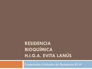 RESIDENCIA  BIOQUÍMICA H.I.G.A. EVITA LANÚS