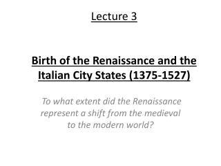 Lecture 3  Birth of the Renaissance and the Italian City States (1375-1527)