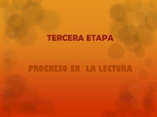 TERCERA ETAPA PROGRESO EN  LA LECTURA