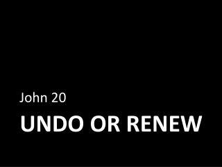 Undo  or Renew
