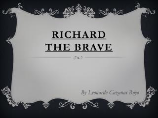 Richard  The Brave
