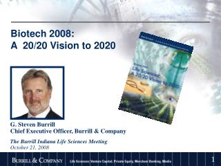 G. Steven Burrill Chief Executive Officer, Burrill  Company  The Burrill Indiana Life Sciences Meeting October 21, 2008