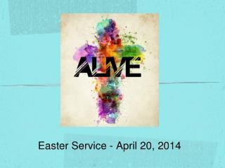 Easter Service - April 20, 2014