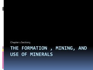 The formation , Mining, and use of Minerals