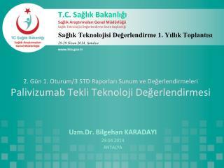 Uzm.Dr .  Bilgehan  KARADAYI 2 9 .04.2014 ANTALYA