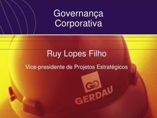 Ruy Lopes Filho  Vice-presidente de Projetos Estrat gicos