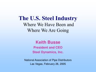The U.S. Steel Industry  Where We Have Been and  Where We Are Going