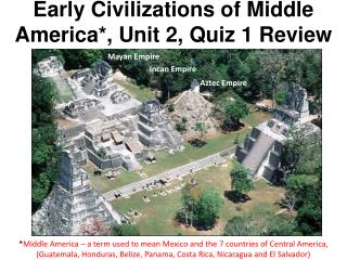 Early  Civilizations of Middle  America*, Unit 2, Quiz 1 Review