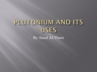 Plutonium and its uses