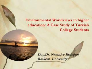 Environmental Worldviews in higher education: A Case Study of Turkish College Students