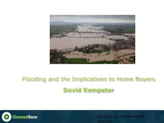 F looding  and the Implications to Home Buyers David  Kempster