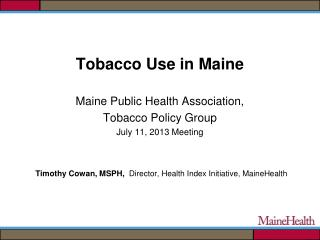 Tobacco Use in Maine Maine Public Health Association,  Tobacco Policy Group July 11, 2013 Meeting