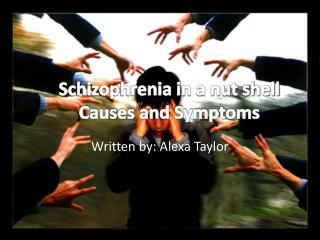 Schizophrenia in a nut shell  Causes and Symptoms