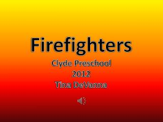 Firefighters Clyde Preschool 2012 Tina  DeVanna