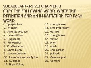 1 .  geographers 2.  caravels 3.   Amerigo  Vespucci 4.  mercantilism 5.  Huguenots