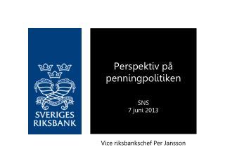 Perspektiv p� penningpolitiken SNS 7 juni 2013