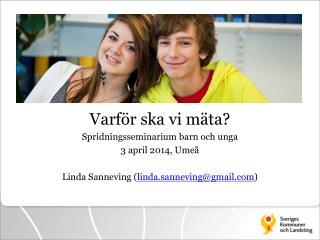 Varför ska vi mäta? Spridningsseminarium  barn och unga 3 april 2014,  Umeå