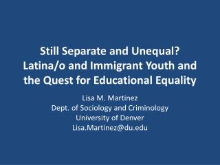 Still Separate and Unequal? Latina/o and Immigrant Youth and the Quest for Educational Equality