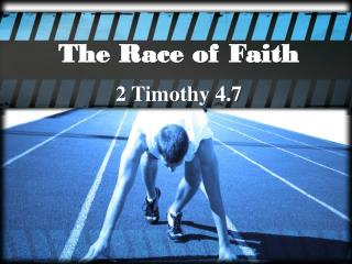 The Race of Faith 2 Timothy 4.7