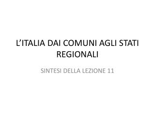 L'ITALIA DAI COMUNI AGLI STATI REGIONALI