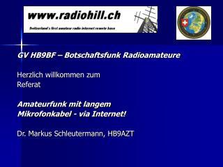 GV HB9BF   Botschaftsfunk Radioamateure  Herzlich willkommen zum  Referat  Amateurfunk mit langem  Mikrofonkabel - via I