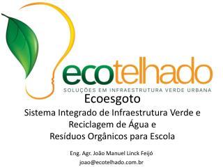 Eng. Agr. João Manuel Linck Feijó joao@ecotelhado.com.br