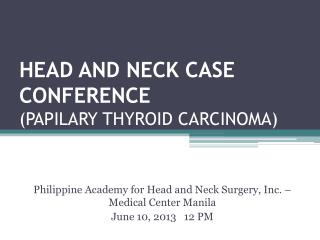 HEAD AND NECK CASE CONFERENCE  (PAPILARY THYROID CARCINOMA)