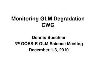 Monitoring GLM Degradation CWG