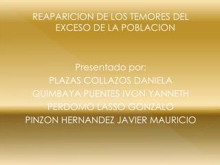 REAPARICION DE LOS TEMORES DEL EXCESO DE LA  POBLACION Presentado por: PLAZAS COLLAZOS  DANIELA
