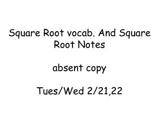 Square Root vocab. And Square Root Notes absent copy Tues/Wed 2/21,22