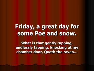 Friday,  a great day for some  Poe and snow.