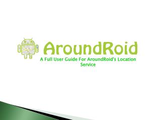A Full User Guide For AroundRoid's Location Service