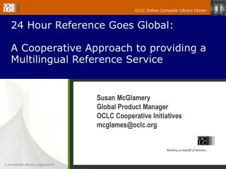 24 Hour Reference Goes Global:  A Cooperative Approach to providing a Multilingual Reference Service