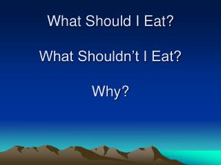 What Should I Eat  What Shouldn t I Eat  Why