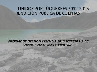 UNIDOS POR TÚQUERRES 2012-2015       RENDICIÓN  PÚBLICA DE CUENTAS