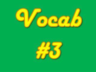 Vocab #3